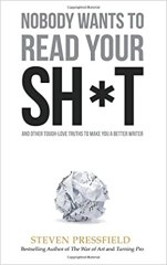 Nobody Wants to Read Your Sh*t: And Other Tough-Love Truths to Make You a Better Writer - by Steven Pressfield