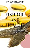 FISH OIL AND HEALTH : The Benefit Of Fish Oil In The Body