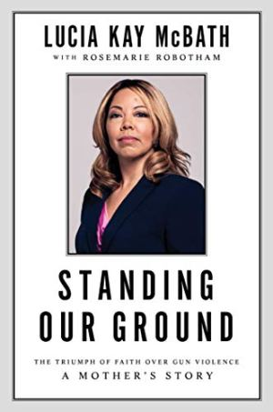 Standing Our Ground: The Triumph of Faith Over Gun Violence: A Mother's Story by [McBath, Lucia Kay]