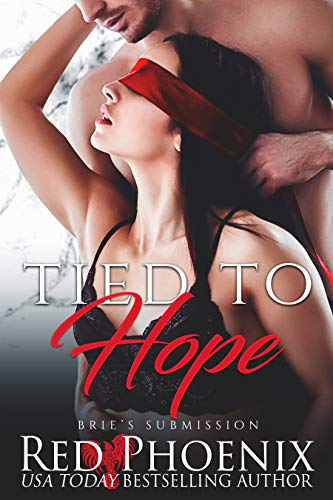 Tied to Hope (Brie's Submission Book 18) by [Phoenix, Red]