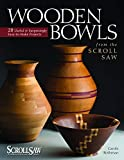 Wooden Bowls from the Scroll Saw: 28 Useful and Surprisingly Easy-to-Make Projects (Fox Chapel Publishing) Make Beautiful Vessels from Wood Without a Lathe (Scroll Saw Woodworking & Crafts Book)