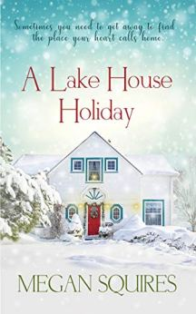 A Lake House Holiday: A Small-Town Christmas Romance Novel by [Squires, Megan]