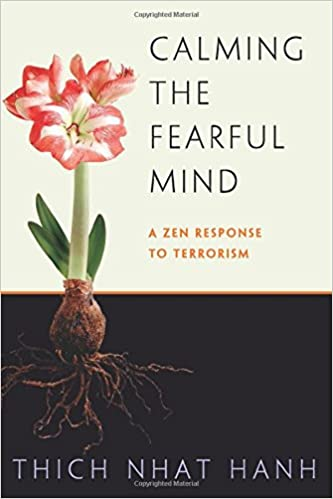 Calming the Fearful Mind - Thich Nhat Hanh