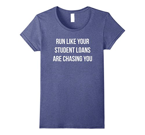 Womens Run Like Your Student Loans are Chasing You T Shirt - Humor Large Heather Blue