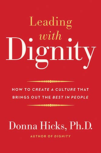 Leading with Dignity: How to Create a Culture That Brings Out the Best in People by [Hicks, Donna]