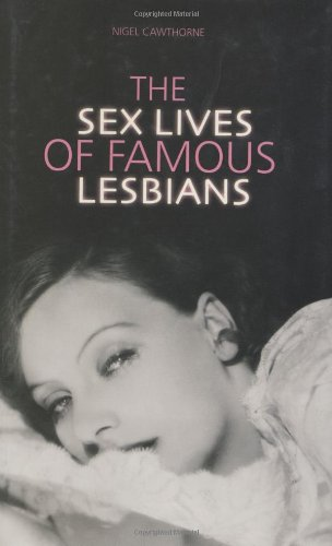 Sex Lives of Famous Lesbians: Cawthorne, Nigel: 9781853755552: Amazon.com: Books