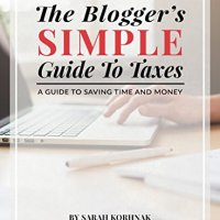The Blogger's Simple Guide to Taxes: A Guide to Saving Time and Money