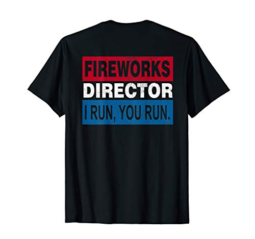Fireworks Director I Run You Run Funny 4th of July Gifts T-Shirt