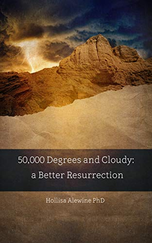 50,000 Degrees and Cloudy: A Better Resurrection (BEKY Books Book 14)