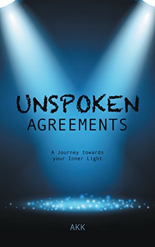 Unspoken Agreements: A Journey Towards Your Inner Light by [AKK]