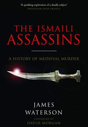 The Ismaili Assassins: A History of Medieval Murder: Waterson, James, Morgan, David: 9781526760821: Amazon.com: Books