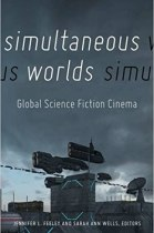 Simultaneous Worlds: Global Science Fiction Cinema cover