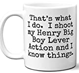 Gun Gifts For Men, Women. Henry Big Boy Lever Action That's What I Do Coffee Mug, Cup. Gun Accessories For Rifle, Carbine, Lover, Fan. Scope, Mag, Magazine, Bag, Sling, Cleaning, Case.