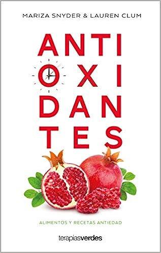 Antioxidantes: Alimentos Antiedad: Alimentos Y Recetas Antiedad de Mariza Snyder
