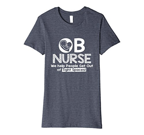 Womens OB Nurse, We Help People Get Out of Tight Spaces t-shirt XL Heather Blue
