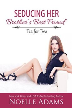Seducing Her Brother's Best Friend (Tea for Two Book 3) by [Adams, Noelle]