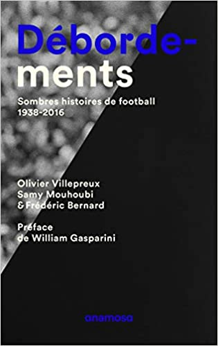 Debordements : Sombres histoires de football, 1938-2016