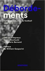 Debordements : Sombres histoires de football, 1938-2016 [CRITIQUE]