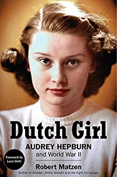 Dutch Girl: Audrey Hepburn and World War II by [Matzen, Robert]