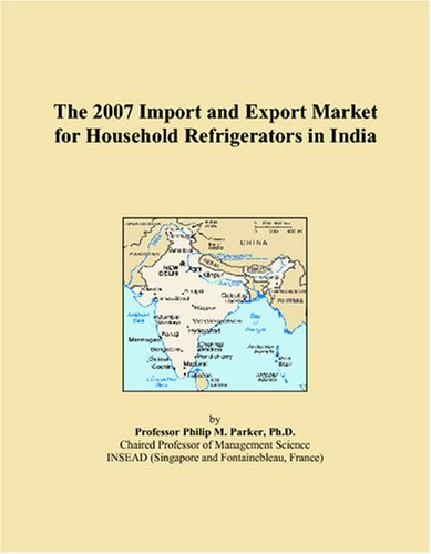 The 2007 Import and Export Market for Household Refrigerators in India