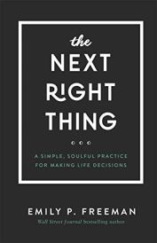 The Next Right Thing: A Simple, Soulful Practice for Making Life Decisions by [Freeman, Emily P.]