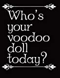 Who's your voodoo doll today? Life is funny.: A novelty voodoo doll diary for therapy and enjoyment. Love hurts until the pins work. Haitian Vodou Louisiana Creole NOLA gris-gris joujou