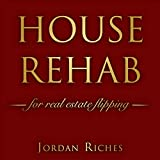 House Rehab for Real Estate Flipping: The Beginners Tutorial for Investing in a Property with Due Diligence Guide and Proper Financing Solutions, Increase House Value and Sell It for Massive Profits
