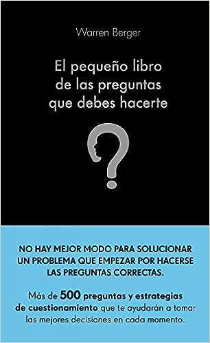El pequeño libro de las preguntas que debes hacerte de Warren Berger