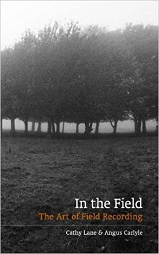 In The Field: The Art of Field Recording: Lane, Cathy, and Carlyle, Angus:  9780956855961: Amazon.com: Books