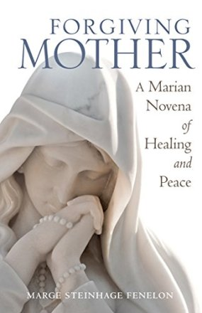Forgiving Mother: A Marian Novena of Healing and Peace by [Fenelon, Marge Steinhage]