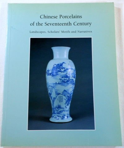 Chinese Porcelains of the Seventeenth Century: Landscapes, Scholars' Motifs and Narratives