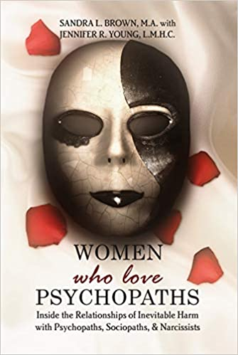 Amazon Com Women Who Love Psychopaths Inside The Relationships Of Inevitable Harm With Psychopaths Sociopaths Narcissists 9780984172801 Sandra L