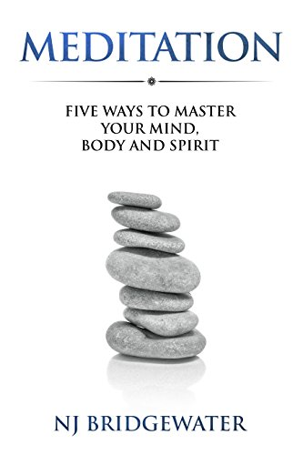 Meditation Five Ways To Master Your Mind Body And Spirit Five Ways To