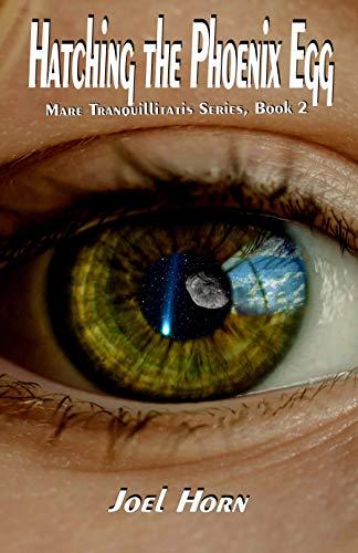 Hatching the Phoenix Egg (Mare Tranquillitatis Series Book 2) by [Horn, Joel]