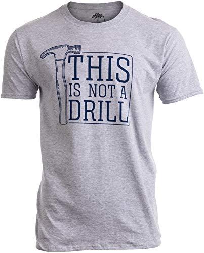 This is Not a Drill | Funny Hammer Repair Dad Joke Tool Shop Humor Men T-Shirt-(Adult,M)