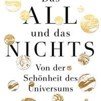 Das All und das Nichts : Von der Schönheit des Universums / Stefan Klein
