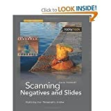Scanning Negatives and Slides, 2nd Edition: Digitizing Your Photographic Archives (Paperback) by Sascha Steinhoff