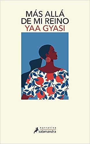 Más allá de mi reino de Yaa Gyasi