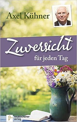 Zuversicht für jeden Tag: Amazon.de: Axel Kühner: Bücher
