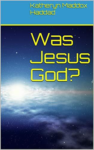 Was Jesus God? by [Haddad, Katheryn Maddox]
