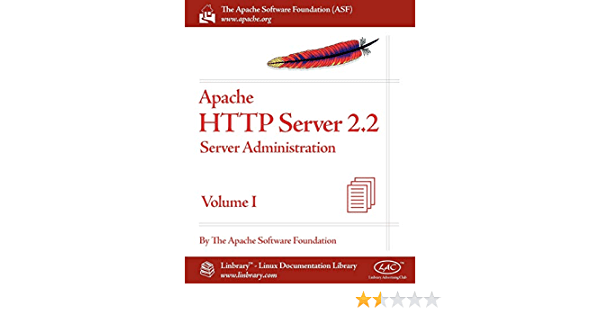 Apache Http Server 2 2 Official Documentation Volume I Server Administration Apache Software Foundation Apache Software Foundation 9781596821910 Amazon Com Books