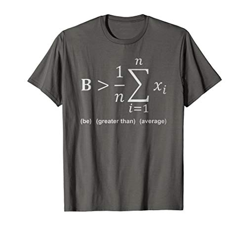Mens Math Shirt - Be greater than average Large Asphalt