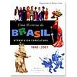 Uma Historia Do Brasil Através Da Caricatura. 1840-2001