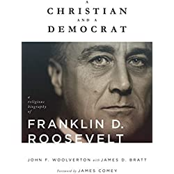 A Christian and a Democrat: A Religious Biography of Franklin D. Roosevelt (Library of Religious Biography (LRB))