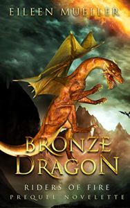 Bronze Dragon, A Riders of Fire Prequel Novelette by Eileen Mueller
