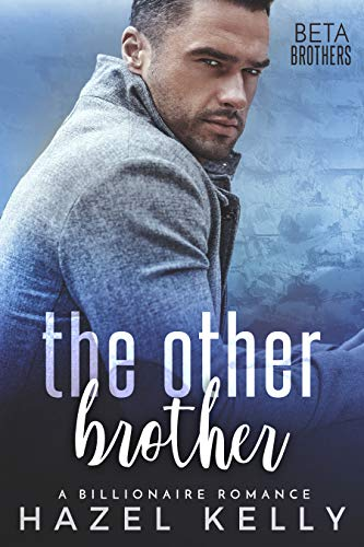 The Other Brother: A Billionaire Romance (Beta Brothers #4) by [Kelly, Hazel]