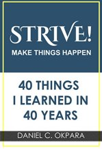 Strive! Make Things Happen: 40 Things I Learned in 40 Years by [Okpara, Daniel C.]