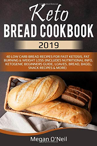Keto Bread Cookbook 2019: 40 Low Carb Bread Recipes For Fast Ketosis, Fat Burning & Weight Loss (Includes Nutritional Info, Ketogenic Beginners Guide, Loaves, Bread, Bagel, Snack Recipes & More) 1