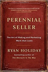 Perennial Seller: The Art of Making and Marketing Work that Lasts (Ryan Holiday)