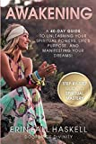 Awakening: A 40-Day Guide to Unleashing Your Spiritual Powers, Life's Purpose and Manifesting Your Dreams!